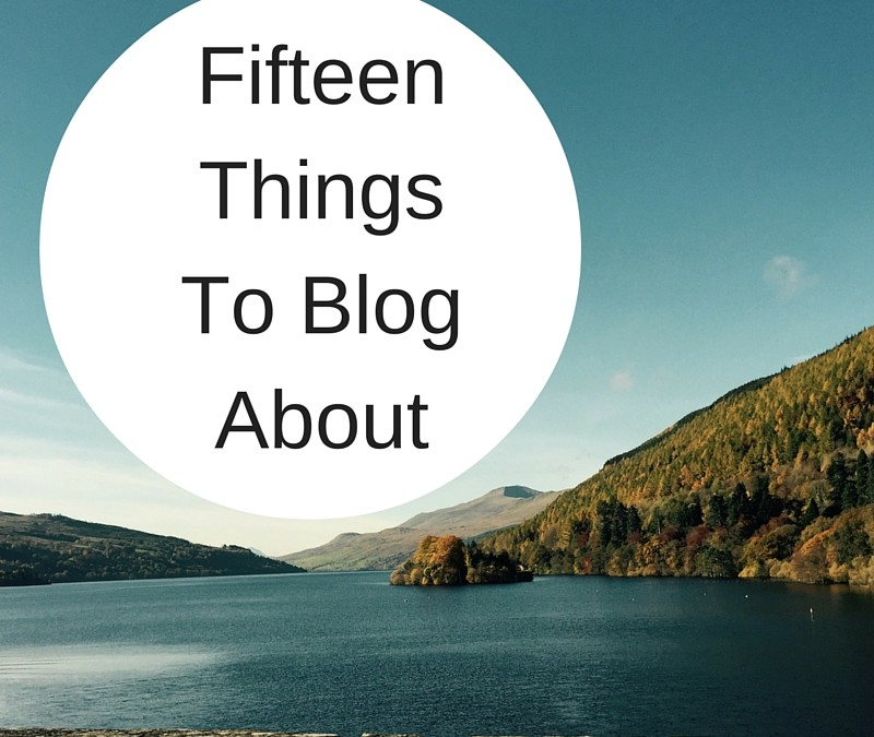 Fifteen Things To Blog About