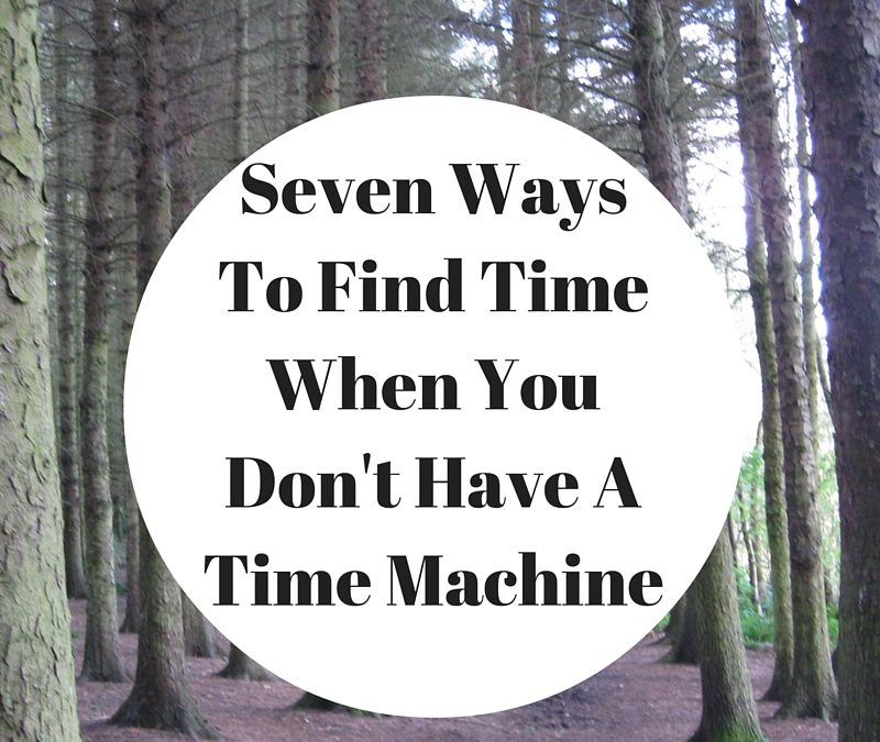 Seven Ways To Find Time When You Don't Have A Time Machine