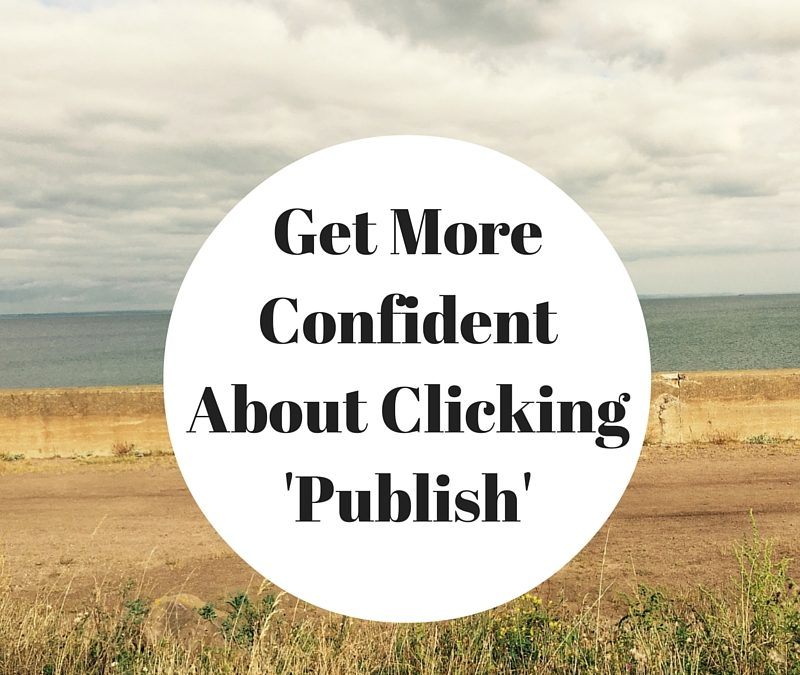 What To Do If You Don't Have The Confidence To Click 'Publish'
