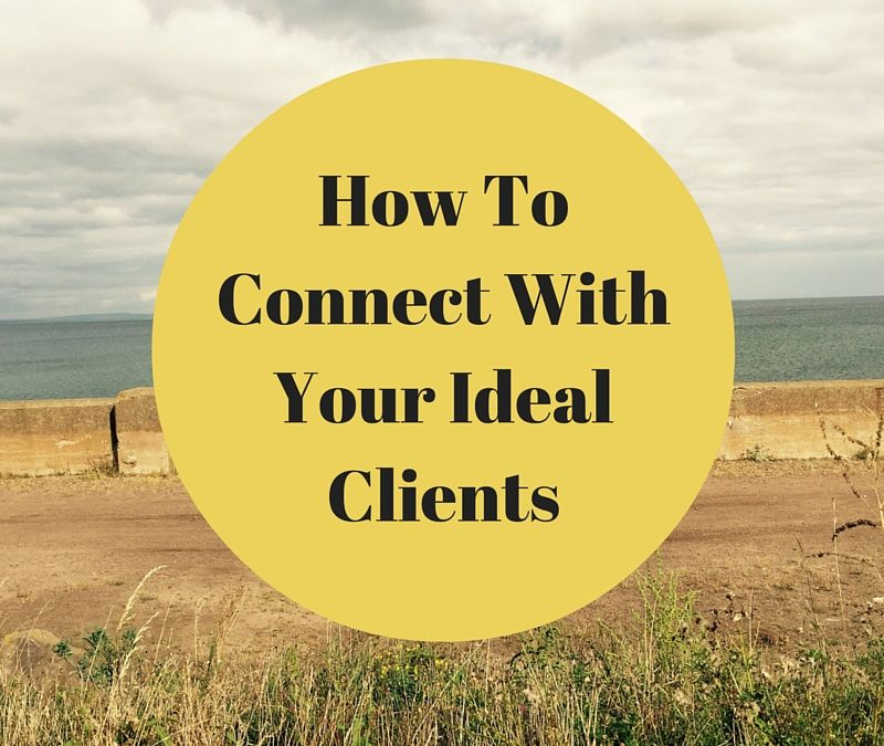 Three Ways To Connect With Your Ideal Customer
