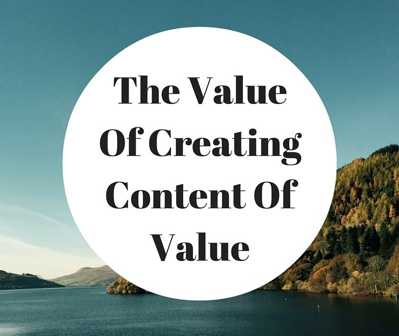 The Value Of Creating Content Of Value