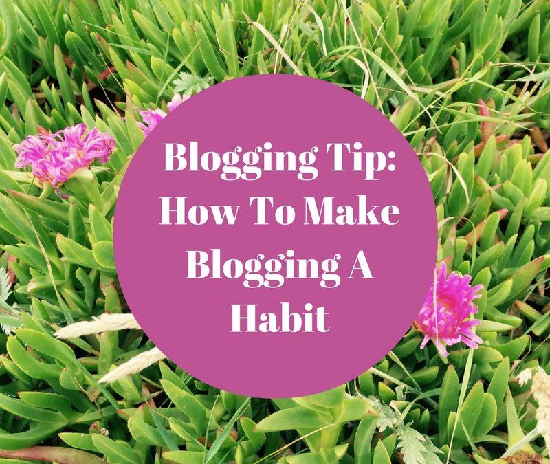 Blogging Tip: How To Make Blogging A Habit