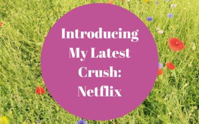 Introducing My Latest Crush: Netflix