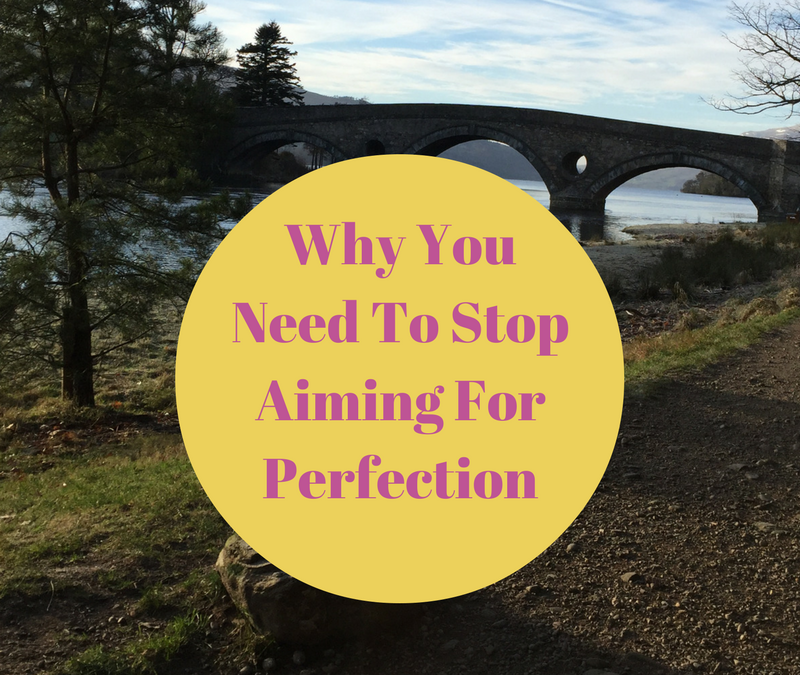 Why You Need To Stop Aiming For Perfection