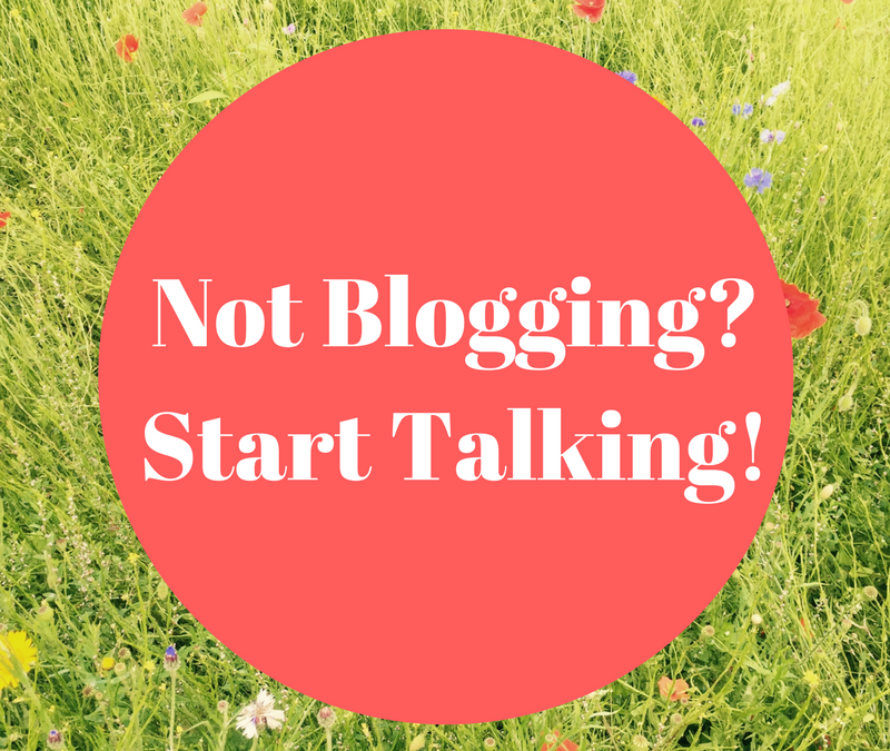 If You're Not Blogging, Start Talking